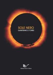 Sole Nero di Gianfranco Tomei Edizioni Nuova Cultura 2014